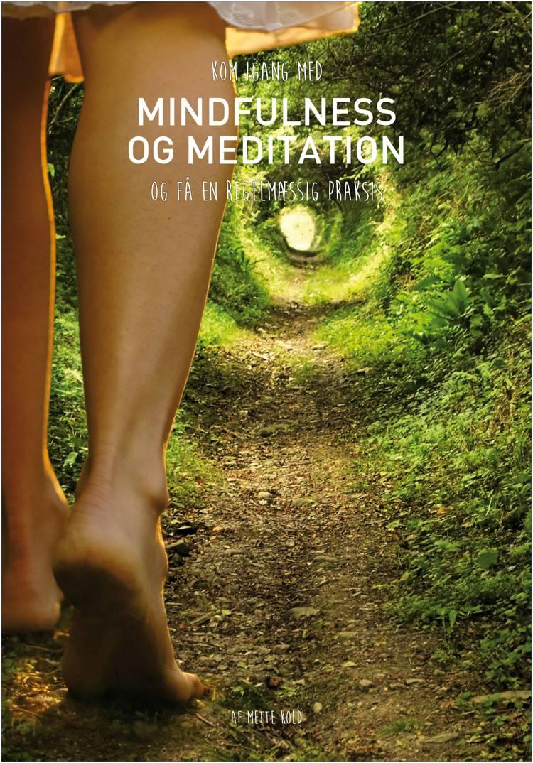 Kom i gang med mindfulness og meditation og få en regelmæssig praksis af Mette Kold