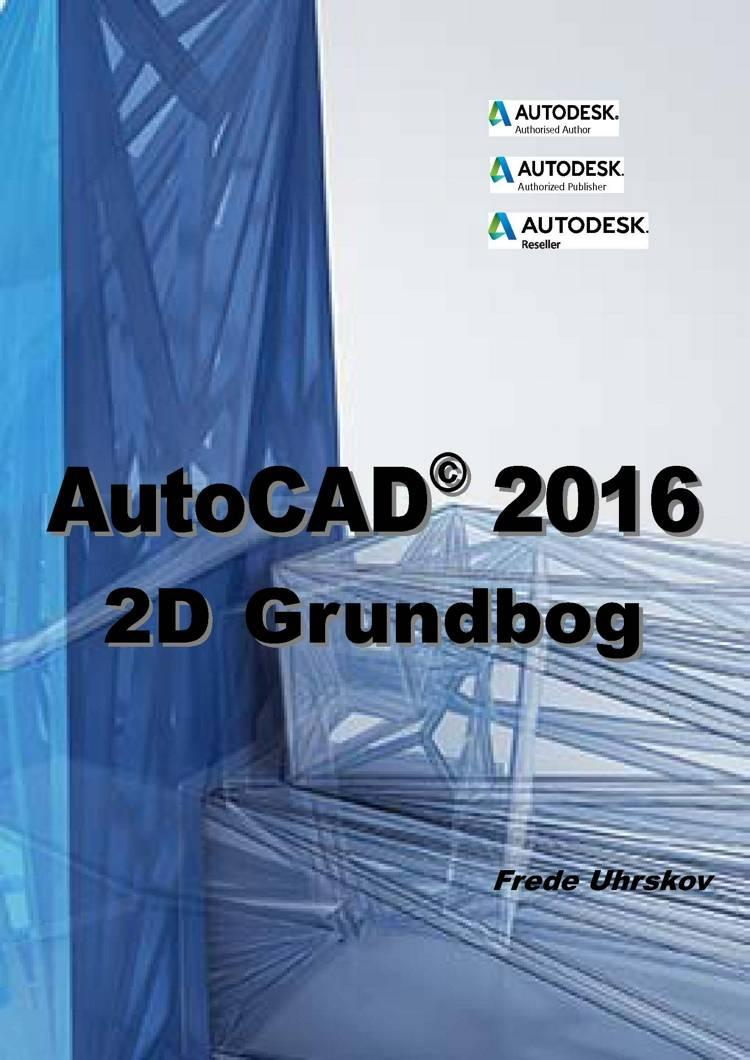 AutoCAD 2016 2D Grundbog af Frede Uhrskov