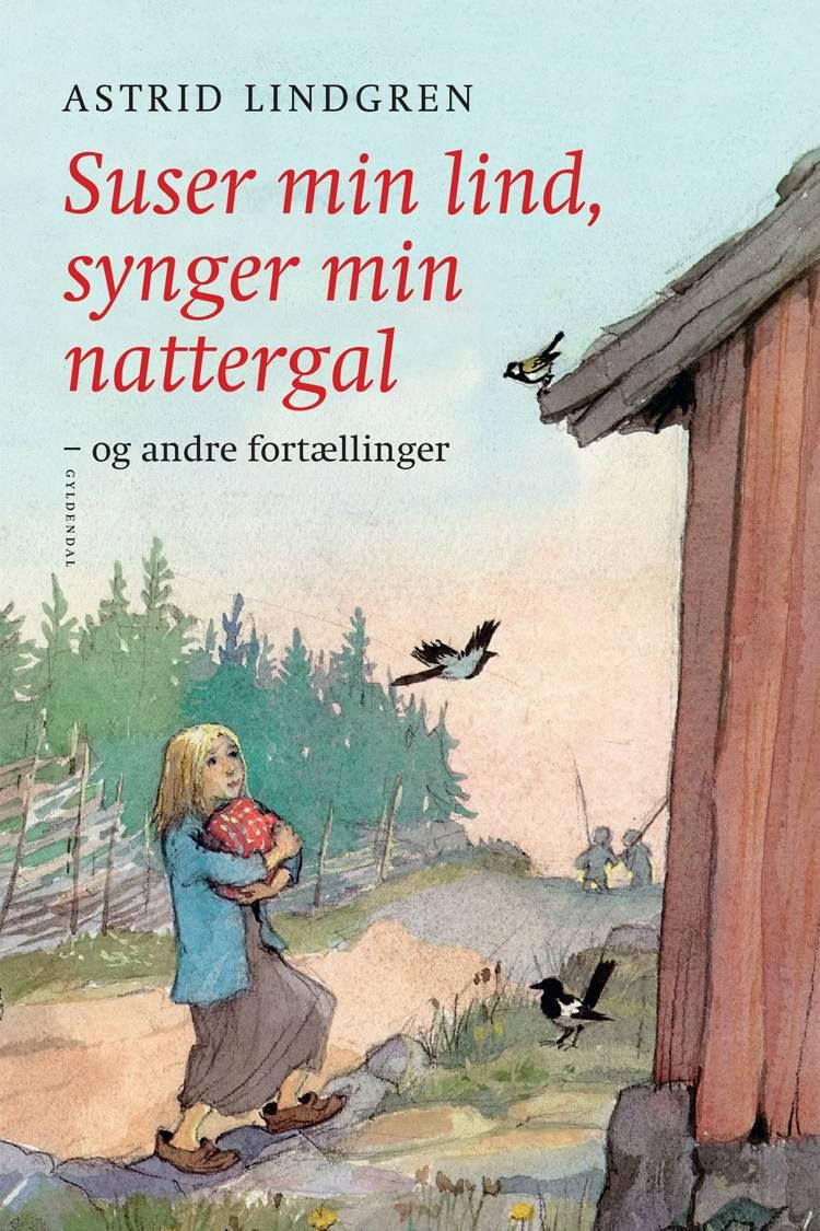 Suser min lind, synger min nattergal - og andre fortællinger af Astrid Lindgren