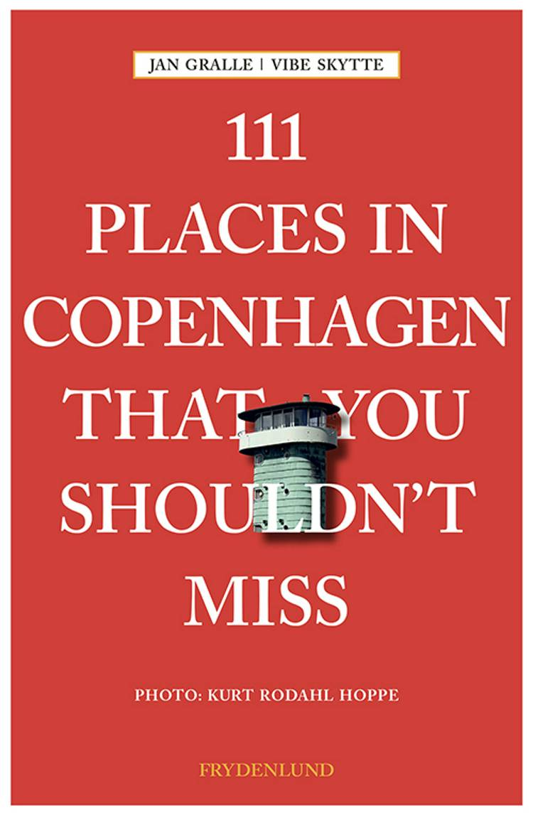111 places in Copenhagen that you shouldn't miss af Jan Gralle og Vibe Skytte