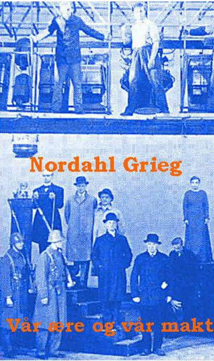 Vår ære og vår makt af Nordahl Grieg