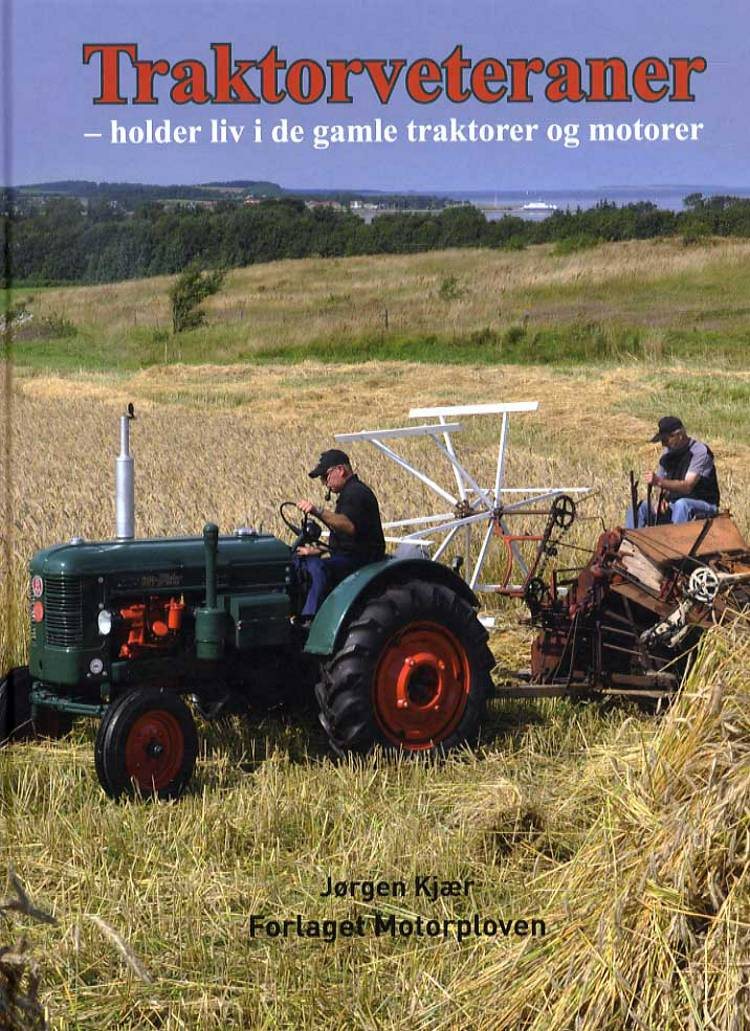 Traktorveteraner - holder liv i de gamle traktorer og motorer af Jørgen Kjær