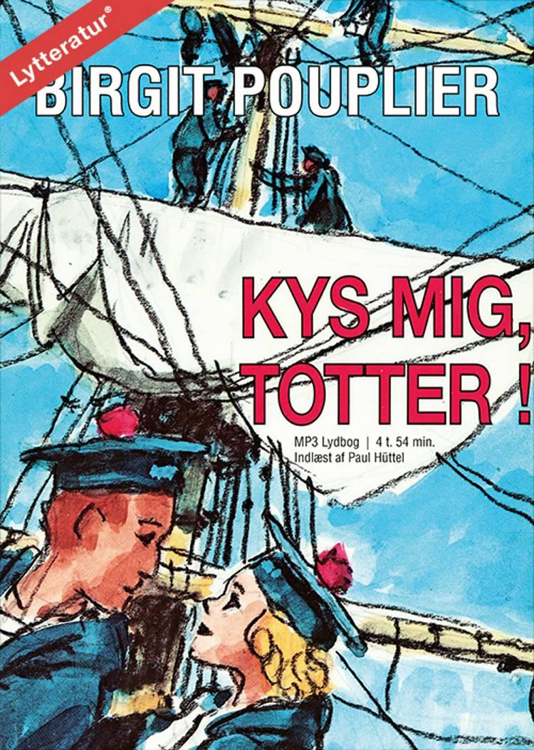 Kys mig, Totter! af Birgit Pouplier