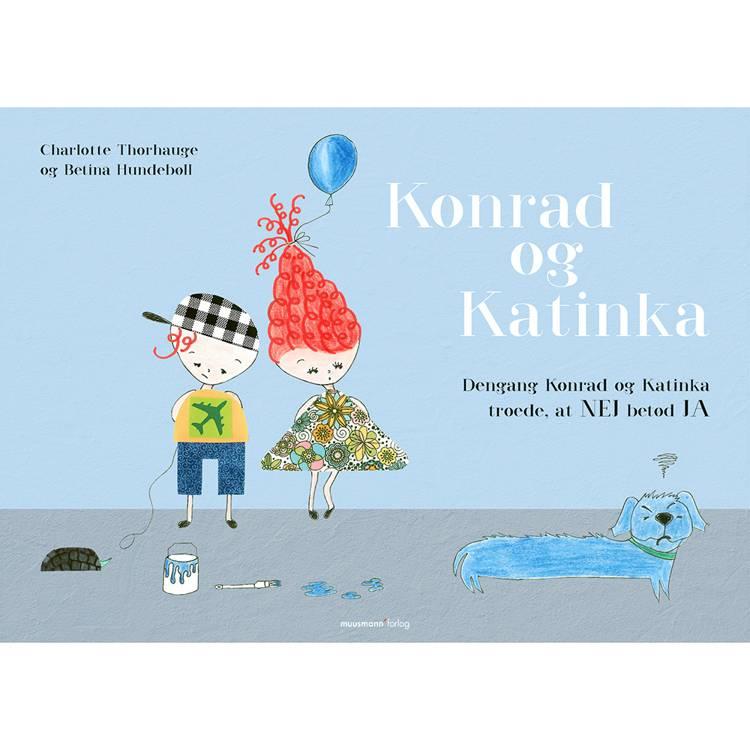 Dengang Konrad og Katinka troede, at nej betød ja af Betina Hundebøll og Charlotte Thorhauge
