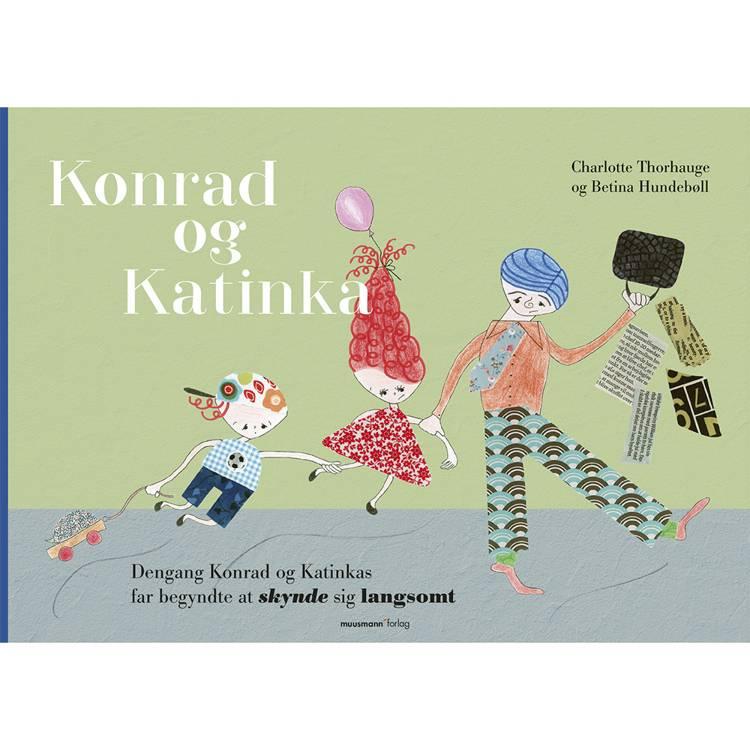 Dengang Konrad og Katinkas far begyndte at skynde sig langsomt af Betina Hundebøll og Charlotte Thorhauge