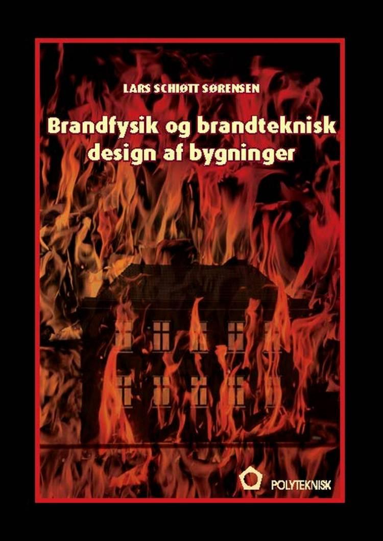 Brandfysik og brandteknisk design af bygninger (ebog) af Lars Schiøtt Sørensen