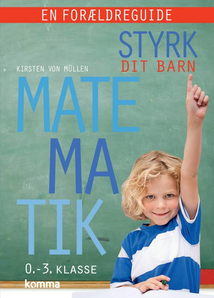 Styrk dit barn: Matematik 0.-3. klasse - en forældreguide af Kirsten Von Müllen