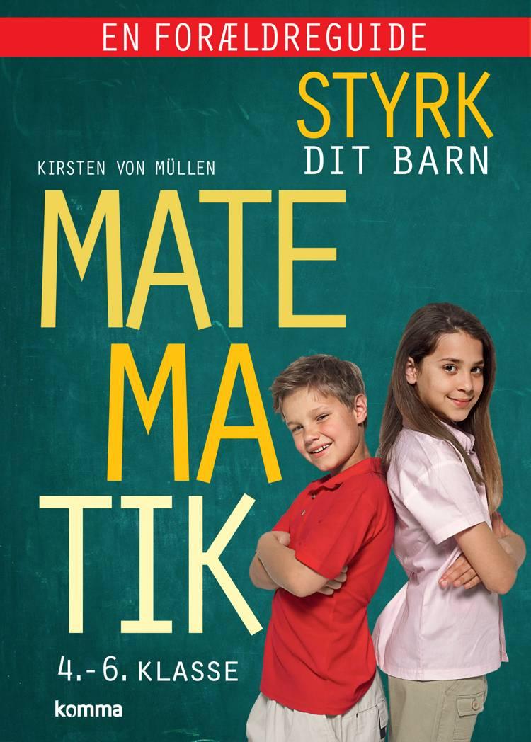 Styrk dit barn: Matematik 4.-6. klasse - en forældreguide af Kirsten Von Müllen
