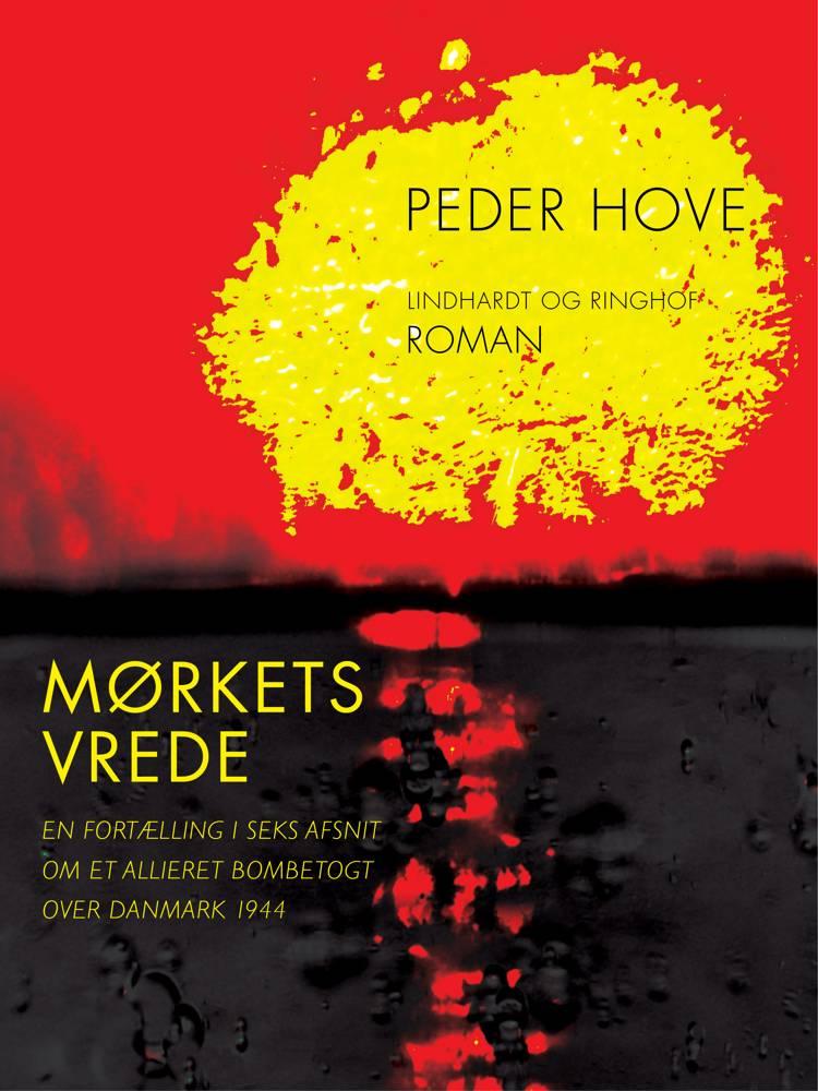 Mørkets vrede. En fortælling i seks afsnit om et allieret bombetogt over Danmark 1944 af Peder Hove