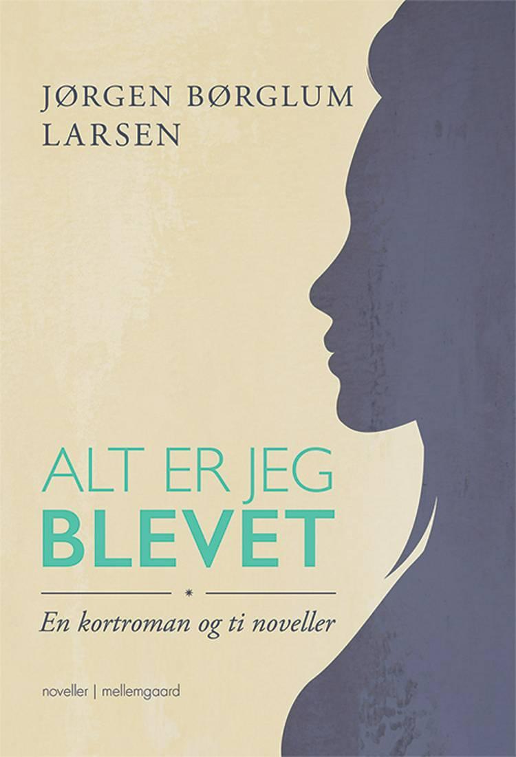 Alt er jeg blevet af Jørgen Børglum Larsen