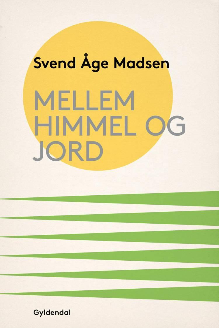 Mellem himmel og jord af Svend Åge Madsen