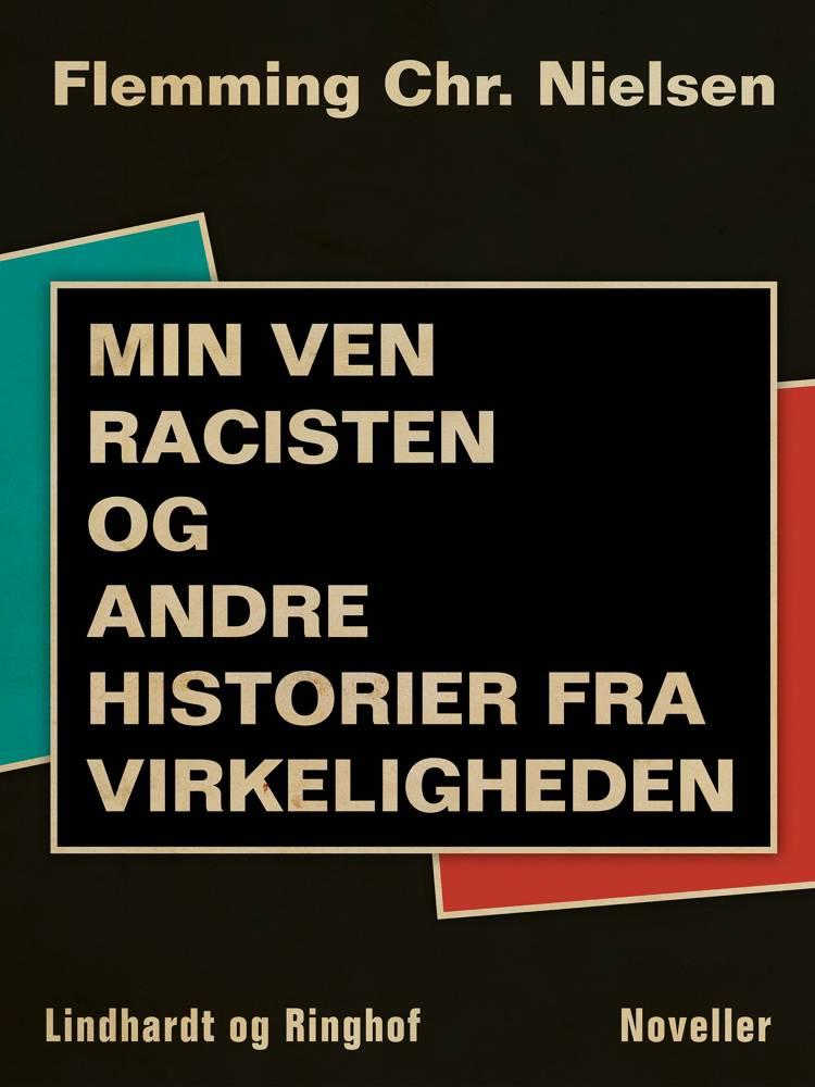 Min ven racisten og andre historier fra virkeligheden af Flemming Chr. Nielsen