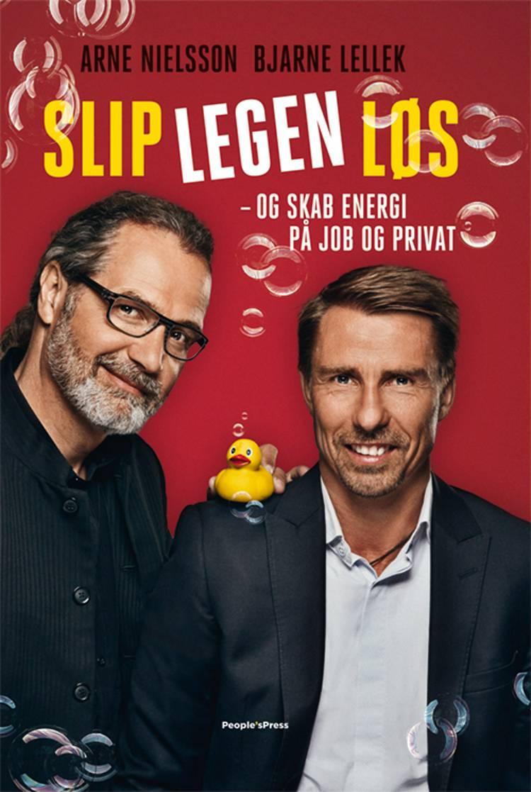 Slip legen løs - og skab energi på job og privat af Arne Nielsson, Nils Finderup og Bjarne Lellek