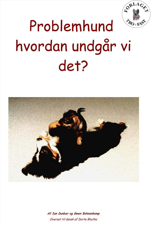 Problemhund - hvordan undgår vi det? af Ian Dunbar og Gwen Bohnenkamp