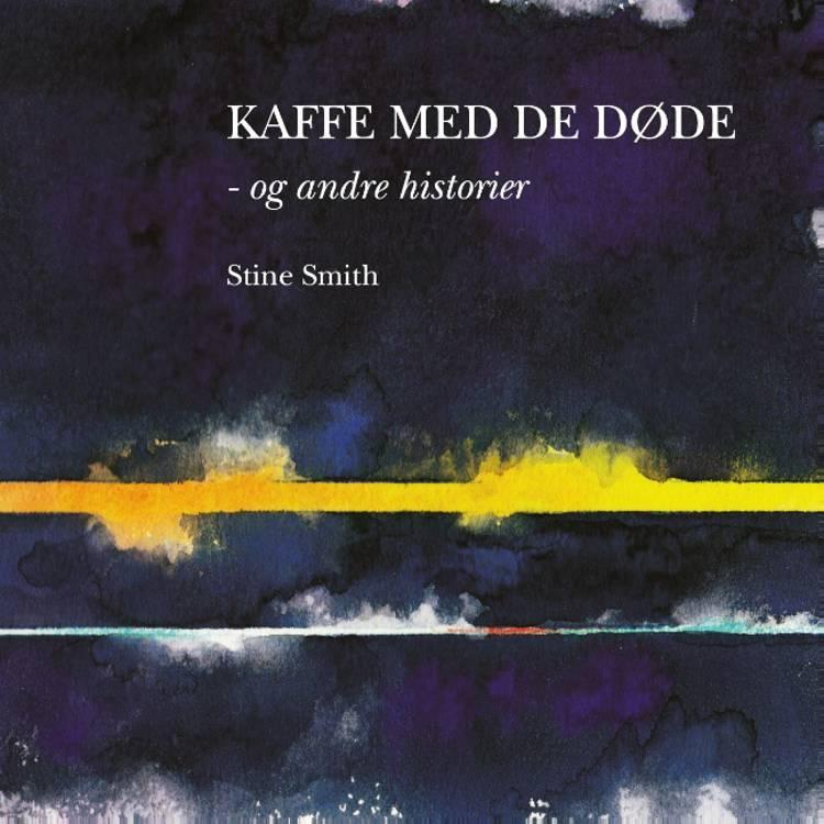 Kaffe med de døde - og andre historier af Stine Smith