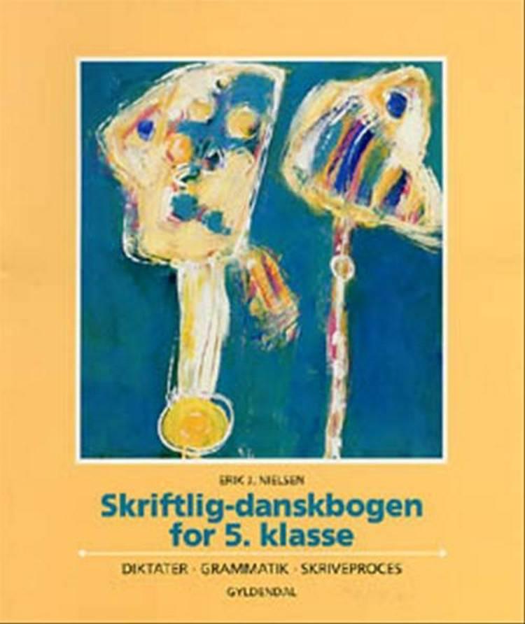 Skriftlig-danskbogen for 5. klasse af Erik Nielsen og Erik J. Nielsen