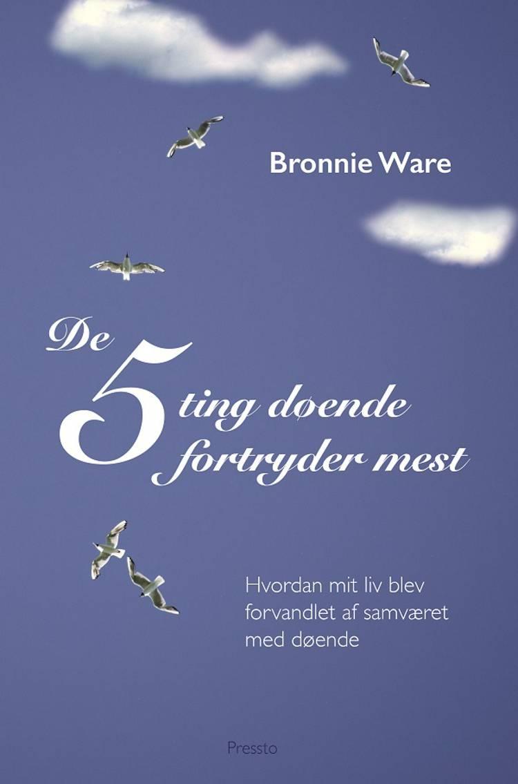 De 5 ting døende fortryder mest af Bronnie Ware