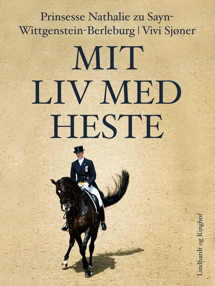 Mit liv med heste af Vivi Sjøner, Prinsesse Nathalie zu Sayn-Wittgenstein-Berleburg og Prinsesse Natalie Zu Sayn-Wittgenstein-Berleburg