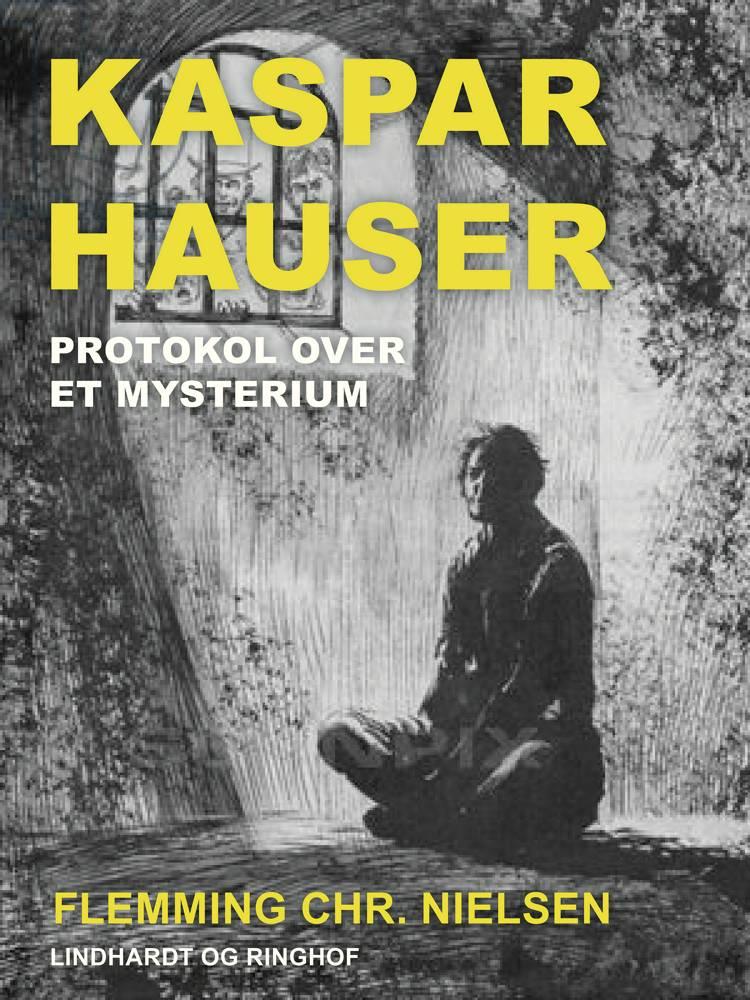 Kaspar Hauser. Protokol over et mysterium af Flemming Chr. Nielsen