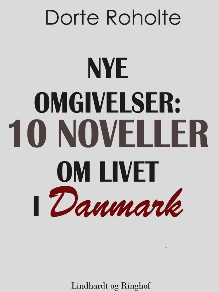 Nye omgivelser. 10 noveller om livet i Danmark af Dorte Roholte