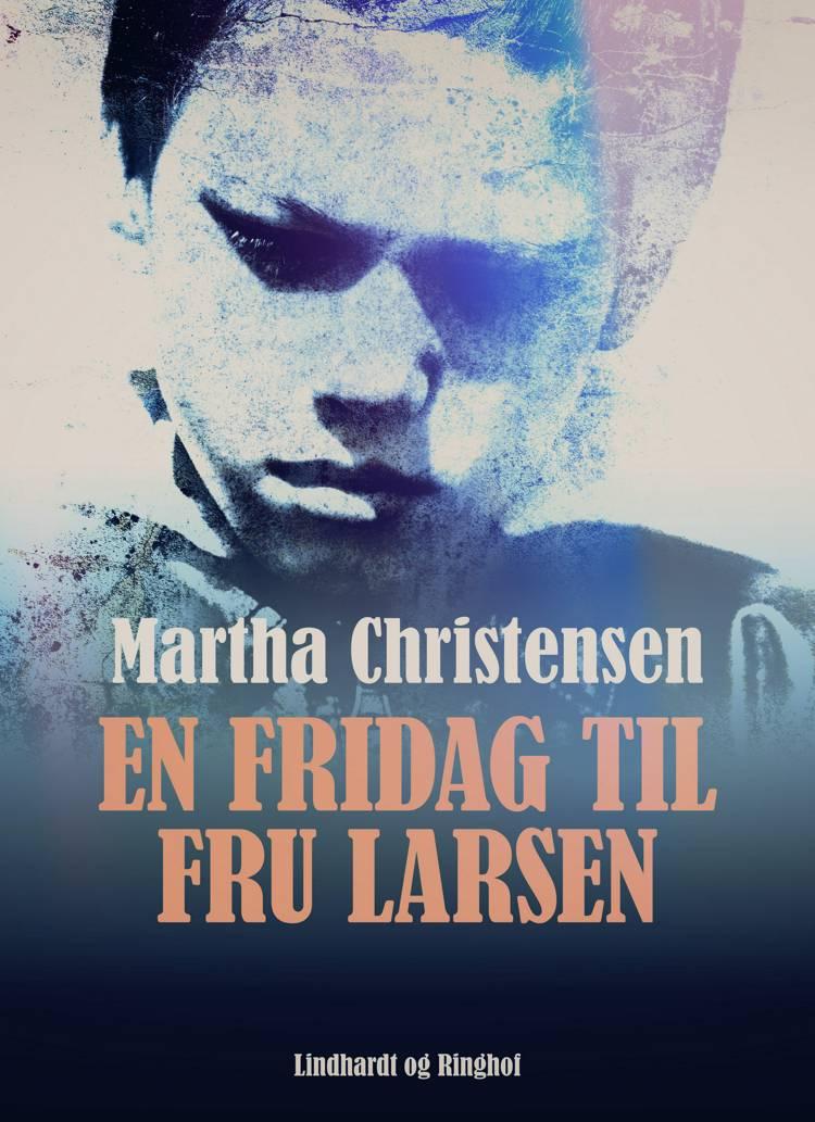 En fridag til fru Larsen af Martha Christensen