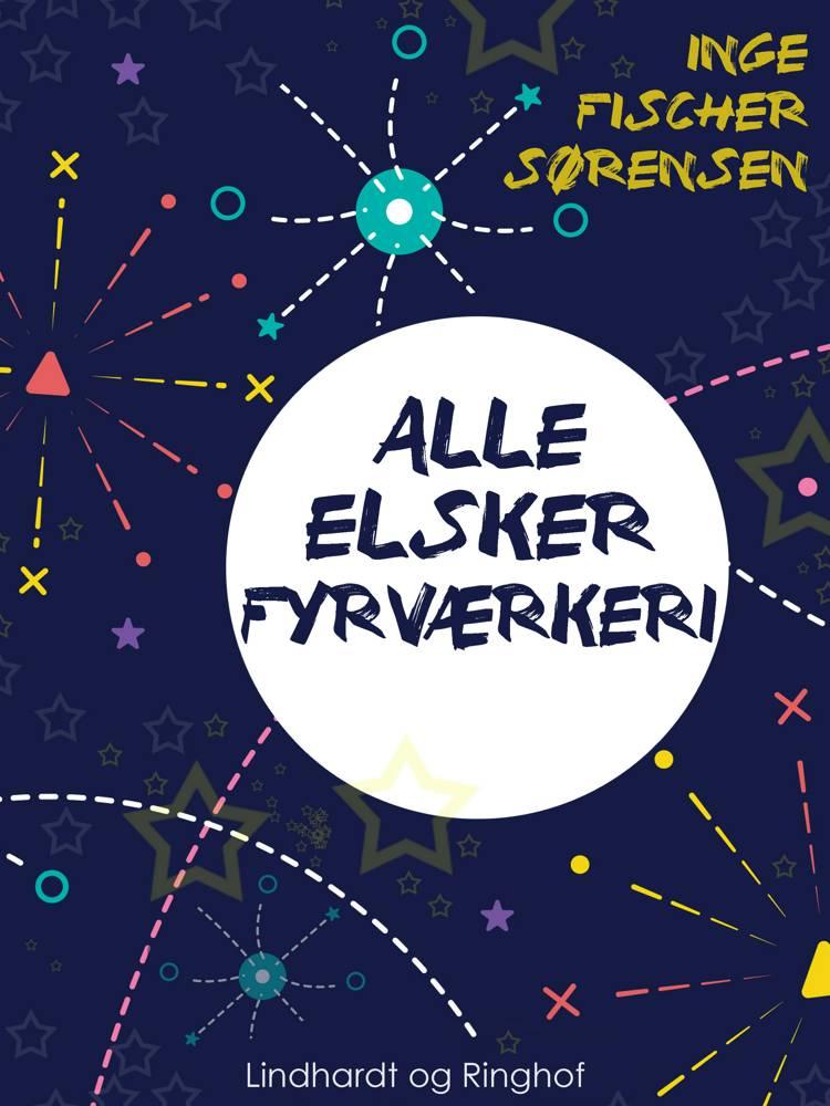 Alle elsker fyrværkeri af Inge Fischer Sørensen