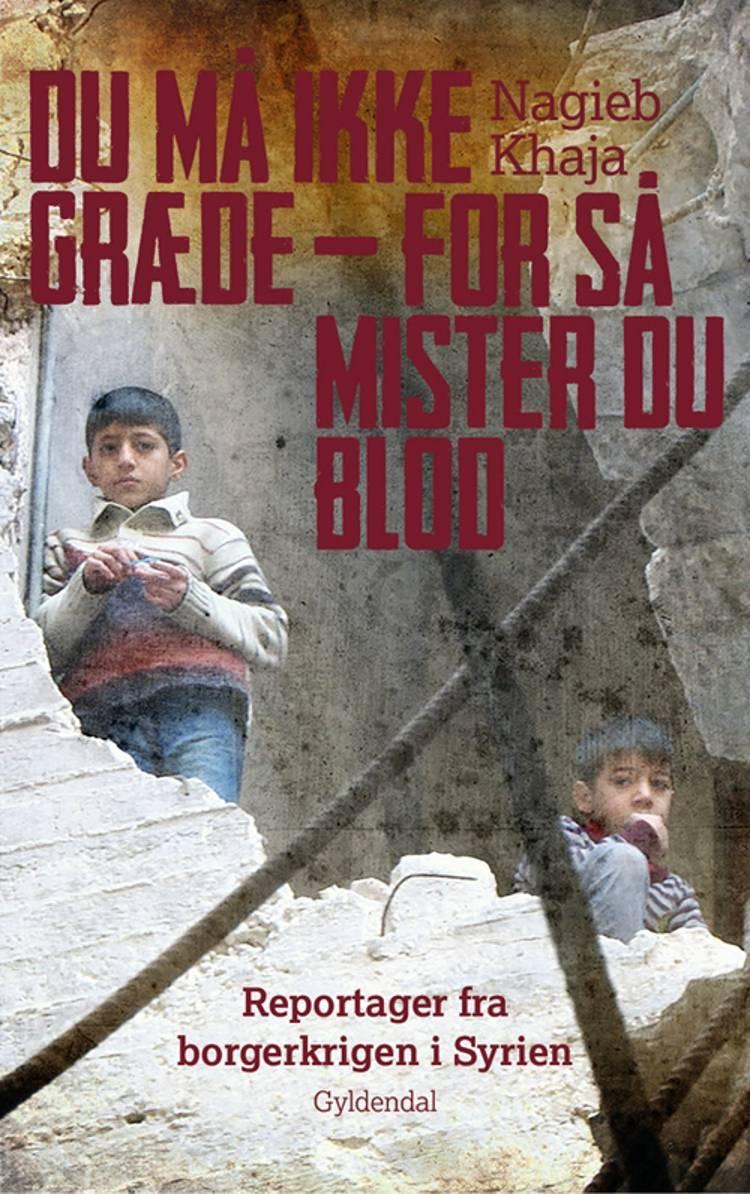Du må ikke græde - for så mister du blod af Nagieb Khaja