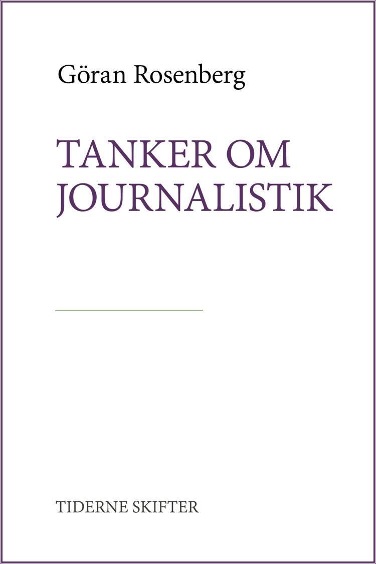 Tanker om journalistik af Göran Rosenberg