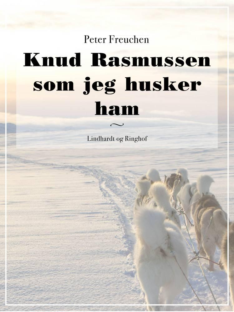 Knud Rasmussen som jeg husker ham af Peter Freuchen
