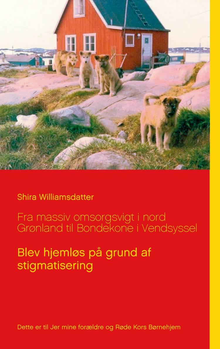 Fra massiv omsorgsvigt i nord Grønland til Bondekone i Vendsyssel af Shira Williamsdatter