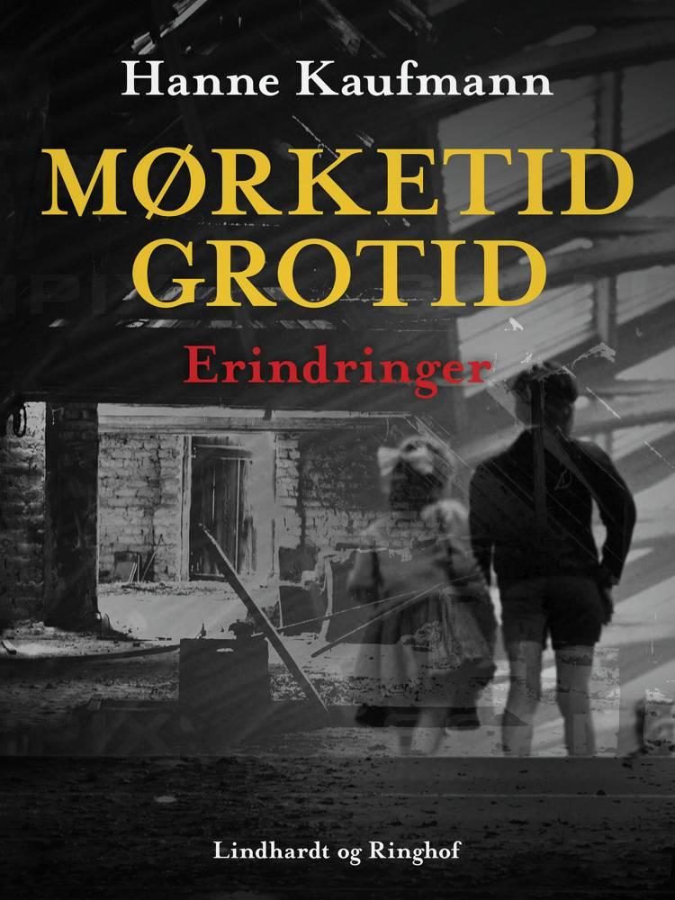 Mørketid - grotid: Erindringer af Hanne Kaufmann