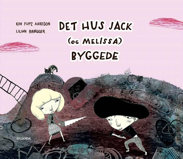 Det hus Jack (og Melissa) byggede af Kim Fupz Aakeson og Lilian Brøgger
