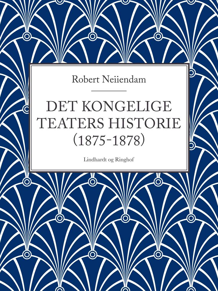 Det Kongelige Teaters historie (1875-1878) af Robert Neiiendam