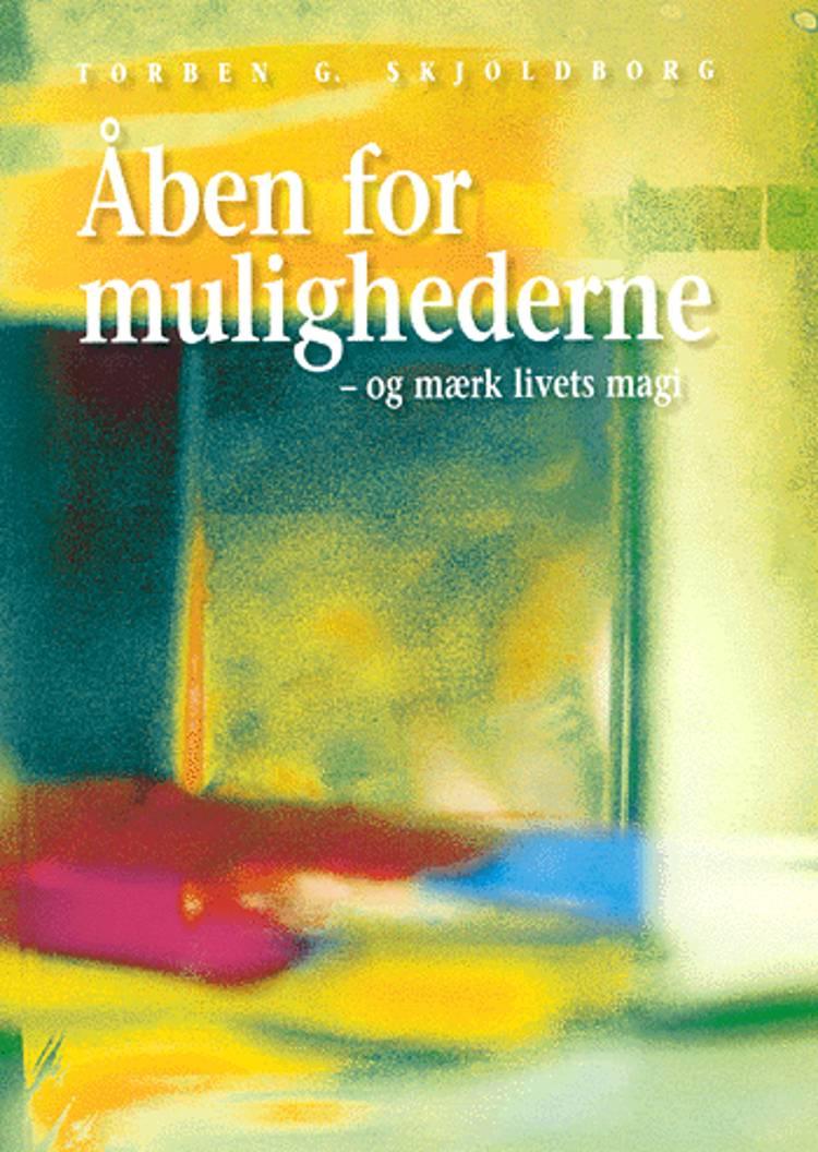 Åben for mulighederne - og mærk livets magi af Torben G. Skjoldborg