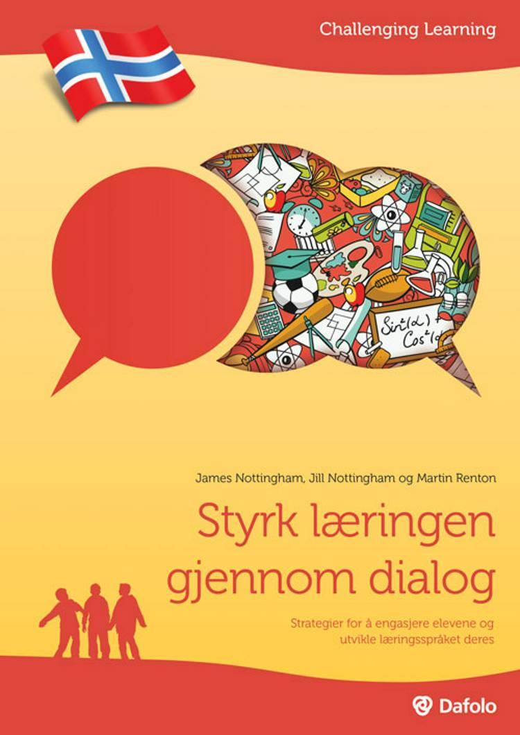 Styrk læringen gjennom dialog af James Nottingham, Jill Nottingham og Martin Renton