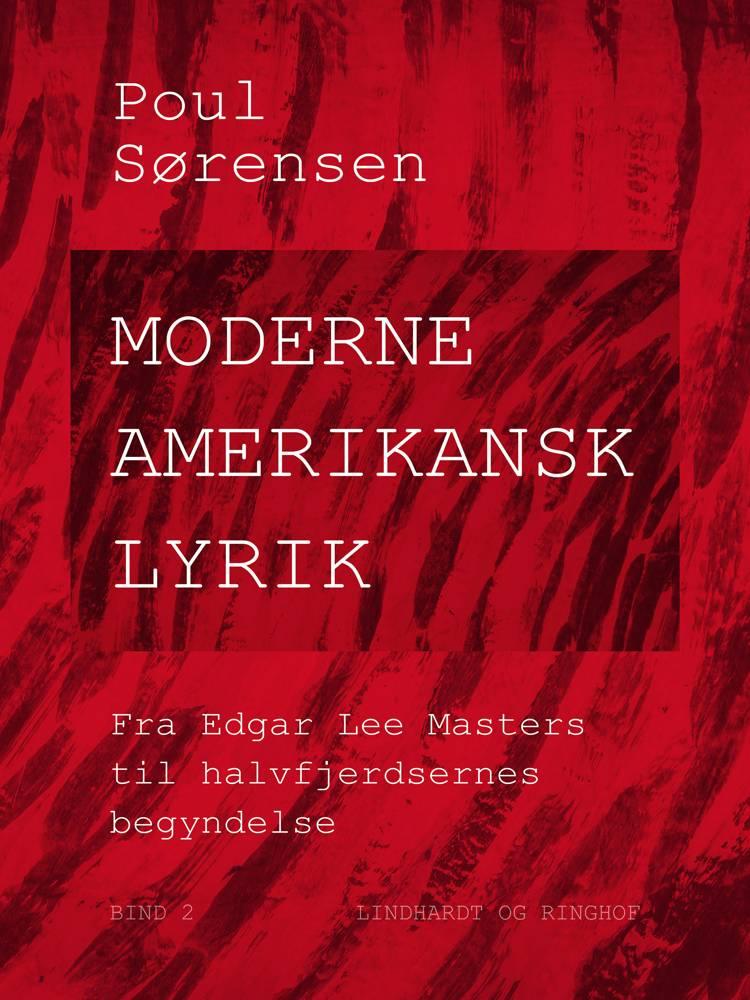 Moderne amerikansk lyrik. Bind 2. Fra Edgar Lee Masters til halvfjerdsernes begyndelse af Poul Sørensen