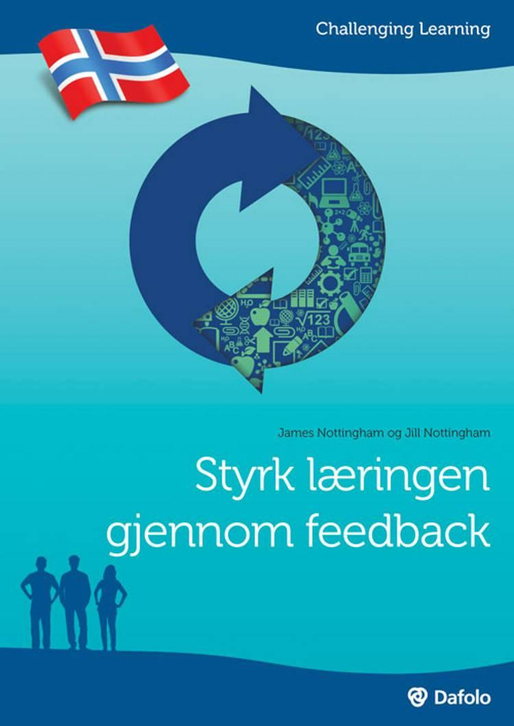 Styrk læringen gjennom feedback af James Nottingham og Jill Nottingham
