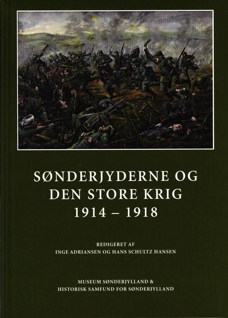 Sønderjyderne og Den store Krig 1914-1918 af Inge Adriansen og Hans Schultz Hansen