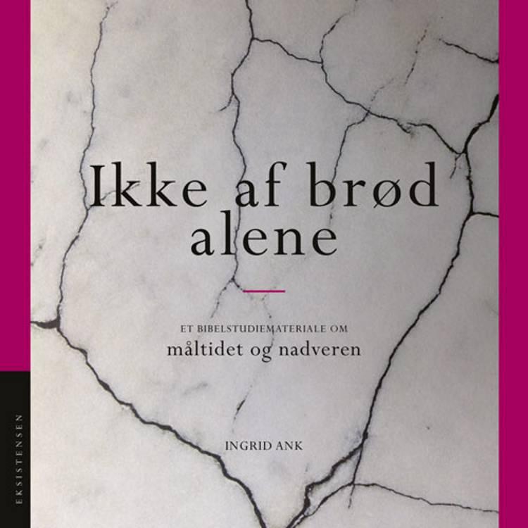 Ikke af brød alene af Ingrid Ank
