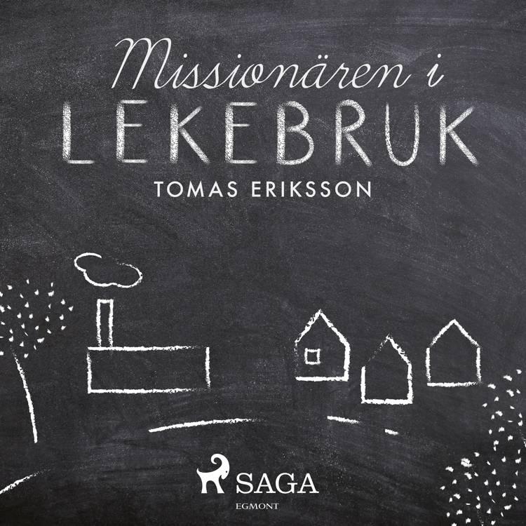 Missionären i Lekebruk af Tomas Eriksson