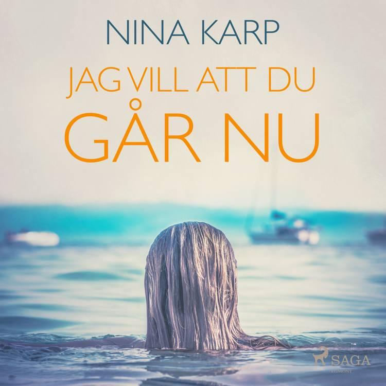 Jag vill att du går nu af Nina Karp