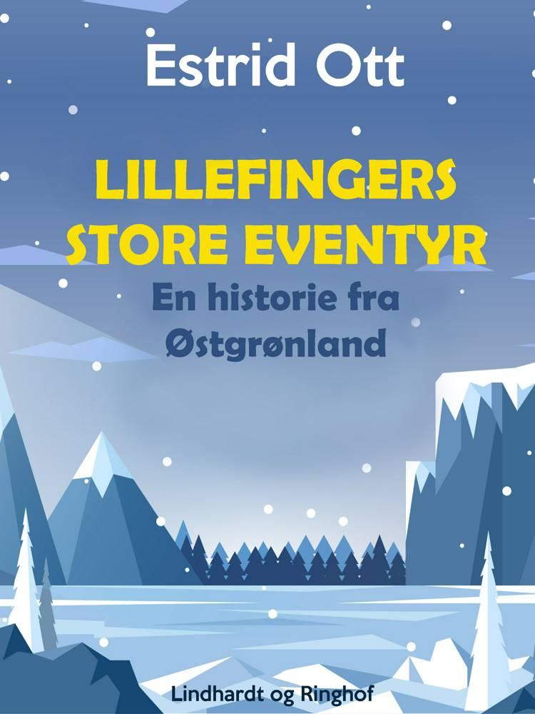 Lillefingers store Eventyr. En Historie fra Østgrønland af Estrid Ott