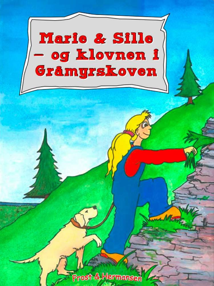 Marie & Sille - og Klovnen i Gråmyrskoven af Mikkel Frost