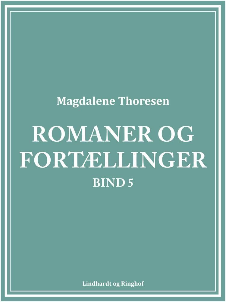 Romaner og fortællinger. Bind 5 af Magdalene Thoresen