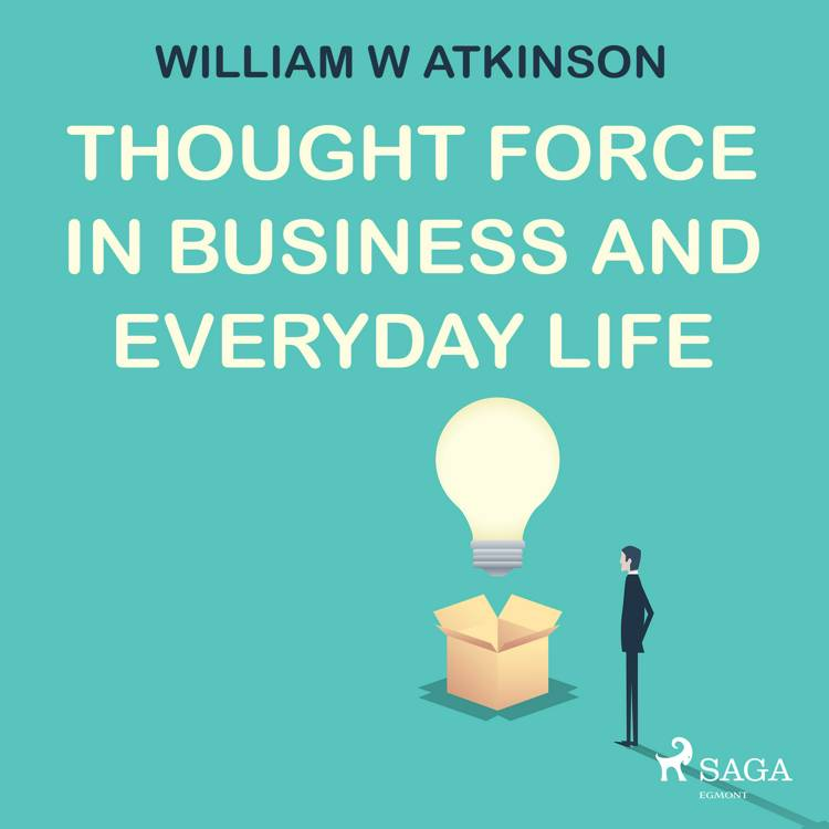 Thought Force In Business and Everyday Life af William W Atkinson