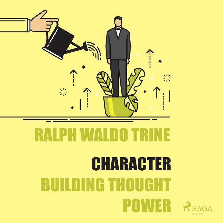 Character - Building Thought Power af Ralph Waldo Trine
