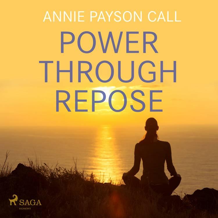 Power Through Repose af Annie Payson Call