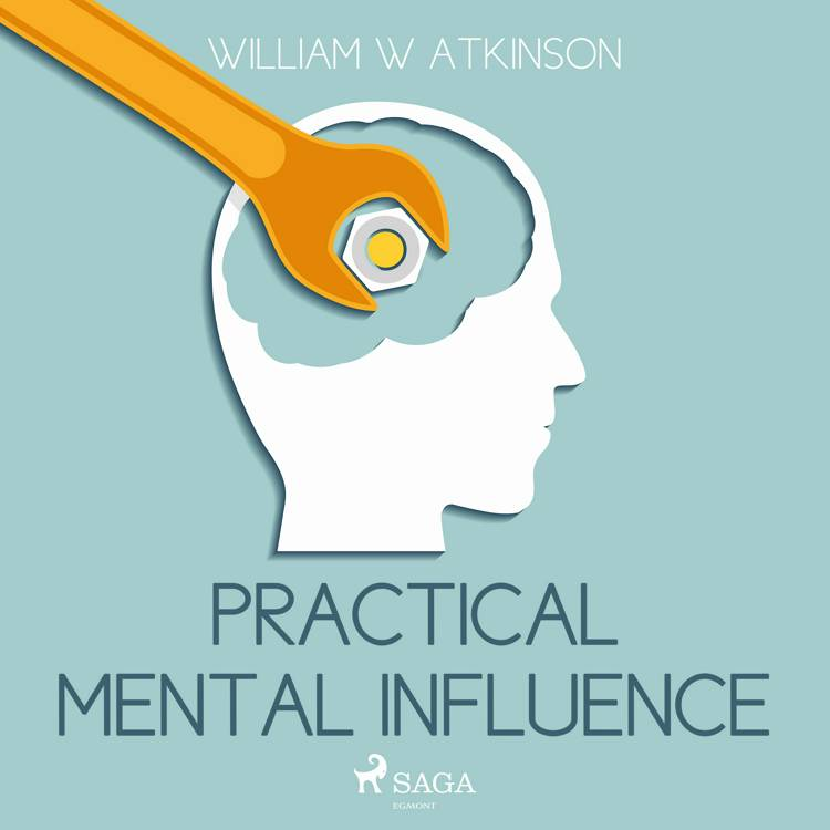 Practical Mental Influence af William W Atkinson