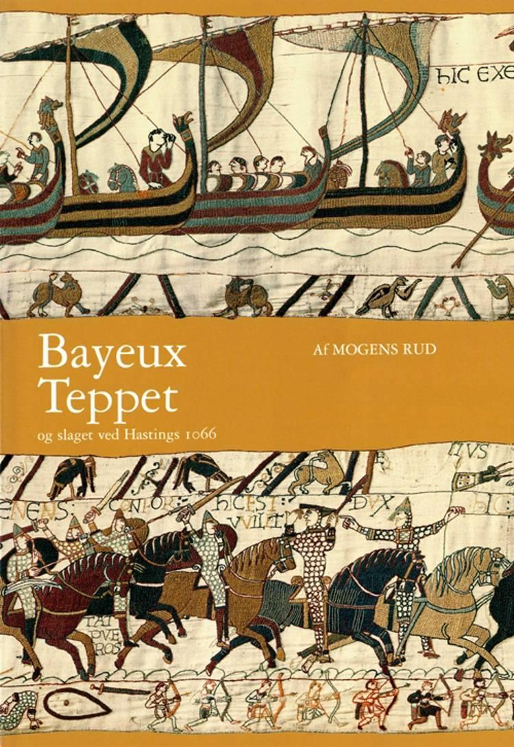Bayeux-teppet og slaget ved Hastings 1066 af Mogens Rud