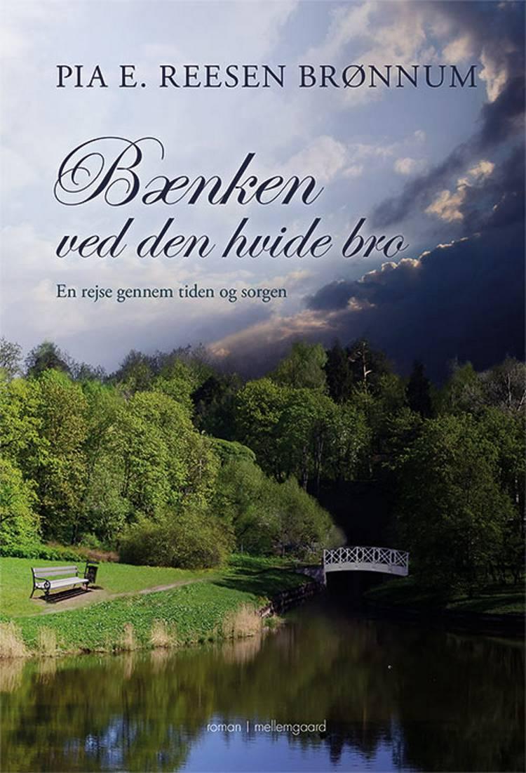 Bænken ved den hvide bro af Pia E. Reesen Brønnum